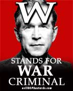 http://www.evilgopbastards.com/W-stands-for-war-criminal-m.jpg